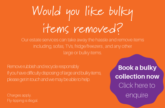 Bulk items can be collected by our estate services. Contact 01344 382800